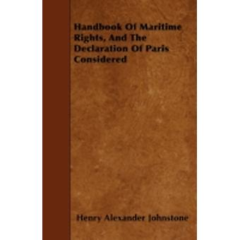 Handbook Of Maritime Rights And The Declaration Of Paris Considered by Johnstone & Henry Alexander
