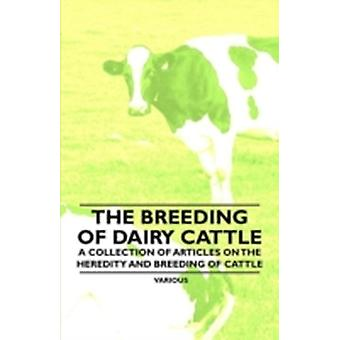 The Breeding of Dairy Cattle  A Collection of Articles on the Heredity and Breeding of Cattle by Various