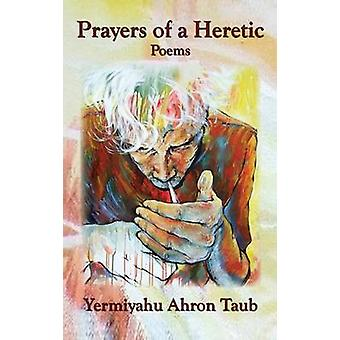 Prayers of a Heretic Poems by Taub & Yermiyahu Ahron