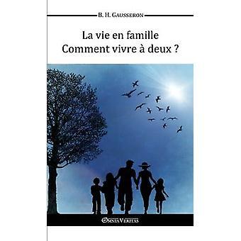 La vie en famille  Comment vivre  deux by Gausseron & Bernard Henri