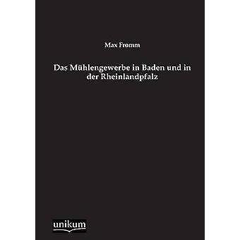 Das Muhlengewerbe in Baden Und in Der Rheinlandpfalz by Fromm & Max