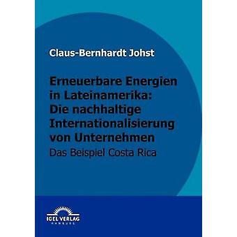Erneuerbare Energien in Lateinamerika die nachhaltige Internationalisierung von Unternehmen by Johst & ClausBernhardt
