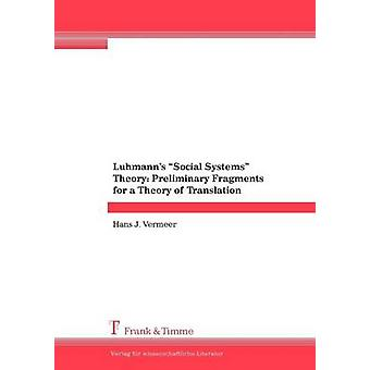 Luhmanns Social Systems Theory Preliminary Fragments for a Theory of Translation by Vermeer & Hans J.