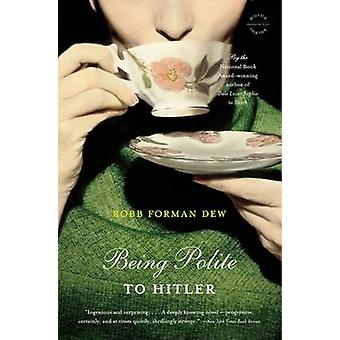 Being Polite to Hitler A Novel by Dew & Robb Forman