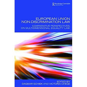 European Union NonDiscrimination Law  Comparative Perspectives on Multidimensional Equality Law by Schiek & Dagmar