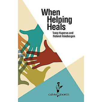 When Helping Heals by Kuperus & Tracy