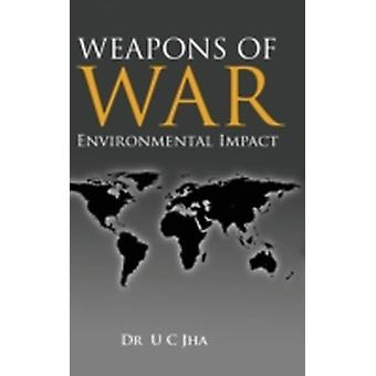 Weapons of War Environmental Impact by Jha & U. C.