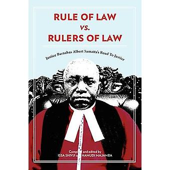 Rule of Law vs. Rulers of Law. Justice Barnabas Albert Samattas Road To Justice by Shivji & Issa