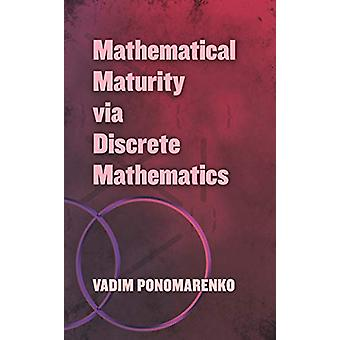 Mathematical Maturity via Discrete Mathematics by Vadim Ponomarenko -