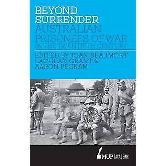 Au-delà de la capitulation - Prisonniers de guerre australiens dans le vingtième Centur