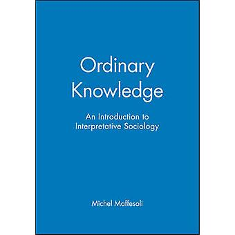 Ordinary Knowledge - Introduction to Interpretative Sociology by Miche