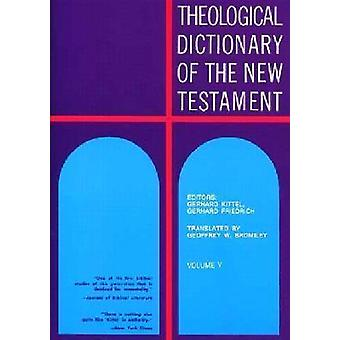 Theological Dictionary of the New Testament - v. 5 by G. Kittel - 9780