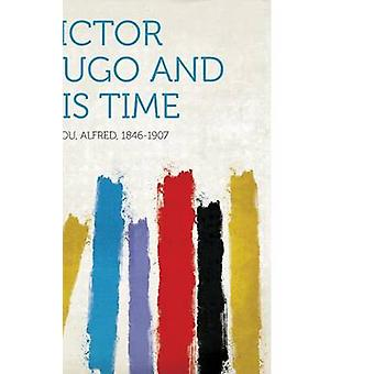 Victor Hugo and His Time by Barbou Alfred 1846-1907 - 9781313608466 B
