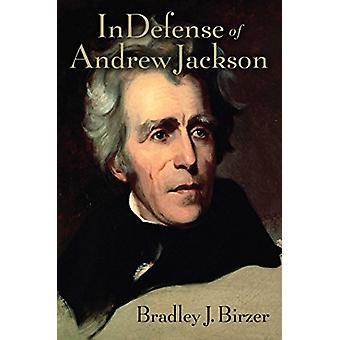 In Defense of Andrew Jackson by Bradley J. Birzer - 9781621577287 Book