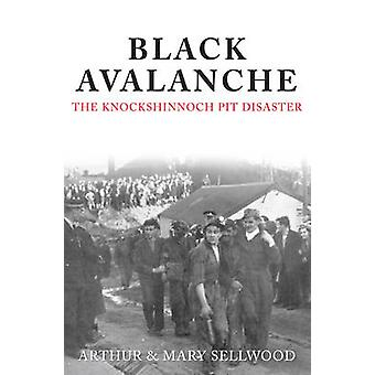 Black Avalanche - The Knockshinnoch Pit Disaster by Arthur V. Sellwood