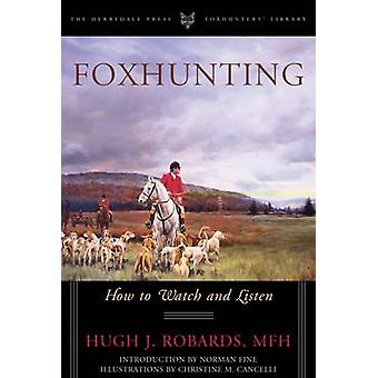 Foxhunting - How to Watch and Listen by Hugh J. Robards -MFH - 9781586