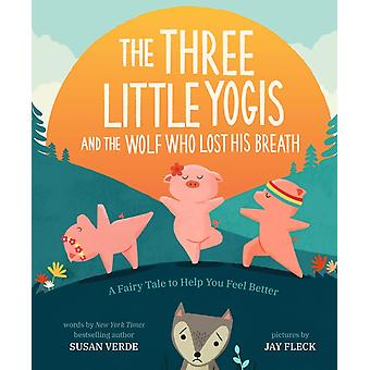 Three Little Yogis and the Wolf Who Lost His Breath by Susan Verde