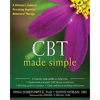 CBT Made Simple  A Practical Guide to Learning Cognitive Behavioral Therapy by Nina Josefowitz & David Myran