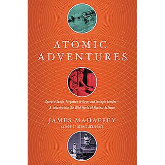 Atomic Adventures - Secret Islands - Forgotten N-Rays - and Isotopic