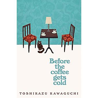 Before the Coffee Gets Cold by Toshikazu Kawaguchi - 9781529029581 Bo