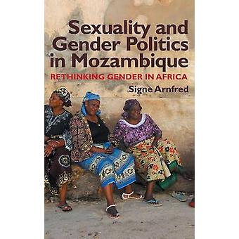 Sexuality and Gender Politics in Mozambique - Re-thinking Gender in Af