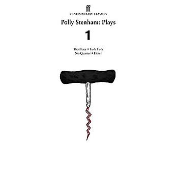 Polly Stenham - Plays 1 - That Face; Tusk Tusk; No Quarter; Hotel by Po