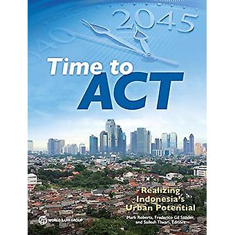 Time to ACT - Realizing Indonesia's Urban Potential by Mark Roberts -