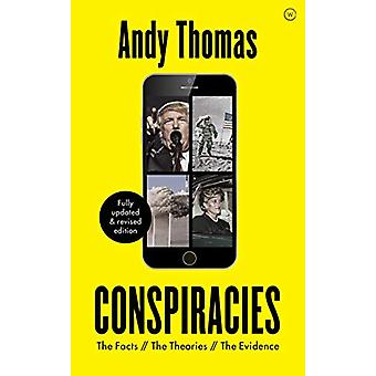 Conspiracies - The Facts. The Theories. The Evidence [Fully revised -