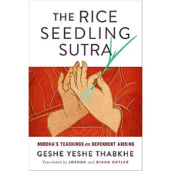 The Rice Seedling Sutra - Buddha's Teaching on Dependent Arising by Ye
