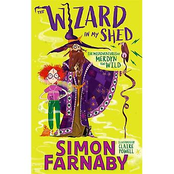 The Wizard In My Shed The Misadventures of Merdyn the Wild di Simon Farnaby & Illustrated di Claire Powell