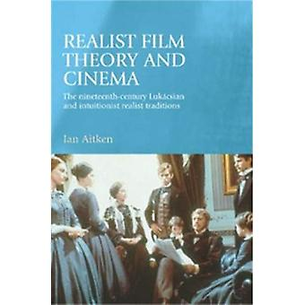 Realist Film Theory and Cinema: The Nineteenth-century Lukacsian and Intuitionist Realist Traditions