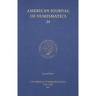 American Journal of Numismatics 26 by Edited by Andy Meadows