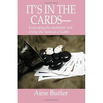 Its in the Cards--: Excavating the Authentic Self Using the Tarot as a Guide