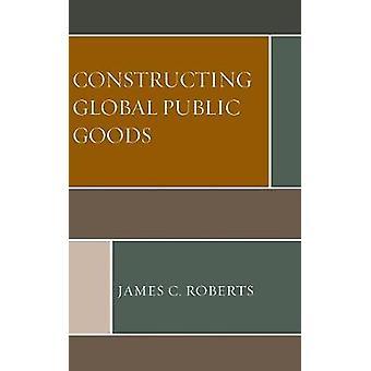 Constructing Global Public Goods