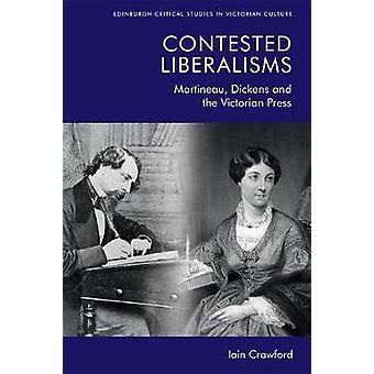 Contested Liberalisms Martineau Dickens and the Victorian Press Edinburgh Critical Studies in Victorian Culture