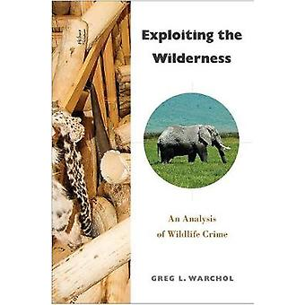 Exploiting the Wilderness by Greg L. Warchol