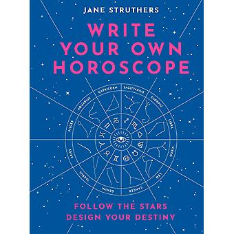 Write Your Own Horoscope Follow the Stars Design Your Destiny