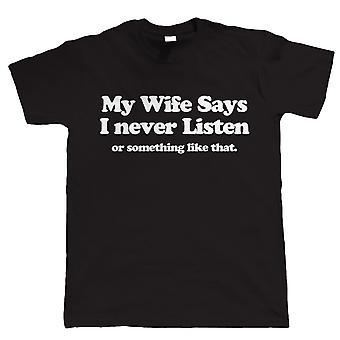 Minha esposa diz que eu nunca escuto, camiseta dos Homens - Namorados engraçados presenteá-lo pai