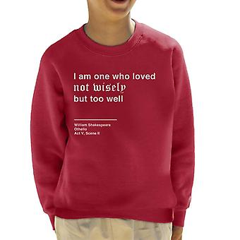 Loved Not Wisely But Too Well Othello Shakespeare Quote Kid's Sweatshirt