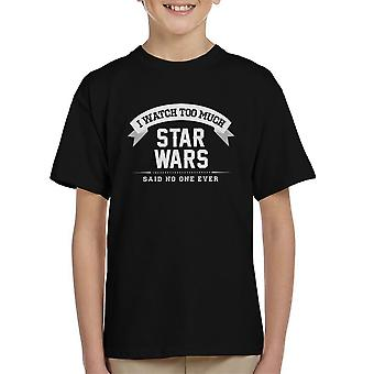 I Watch Too Much Star Wars Said No One Ever Kid's T-Shirt