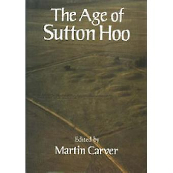 The Age of Sutton Hoo - The Seventh Century in North-western Europe (N