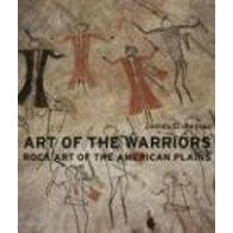 Art Of The Warriors - Rock Art Of The American Plains by James D Keyse