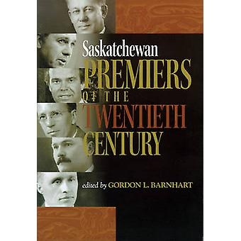 Saskatchewan Premiers of the Twentieth Century by Gordon Barnhart - 9