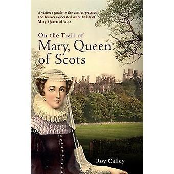 Auf der Spur der Maria - Königin der Schotten - A Visitor Guide zu dem Schloss
