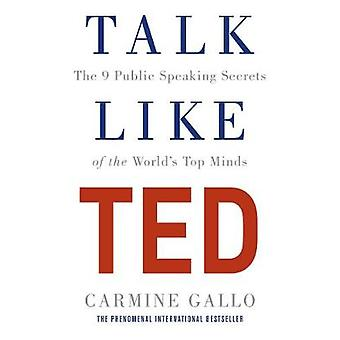 Talk Like TED - The 9 Public Speaking Secrets of the World's Top Minds