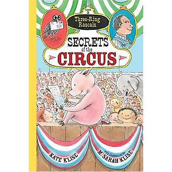 Three Ring Rascals - Secrets of the Circus by Kate Klise - 97816162064