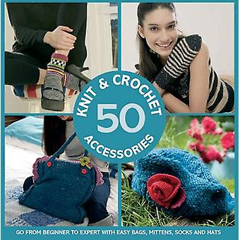 50 Knit and Crochet Accessories - Go from Beginner to Expert with Easy