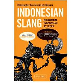 Indonesian Slang - Colloquial Indonesian at Work by Christopher Torchi