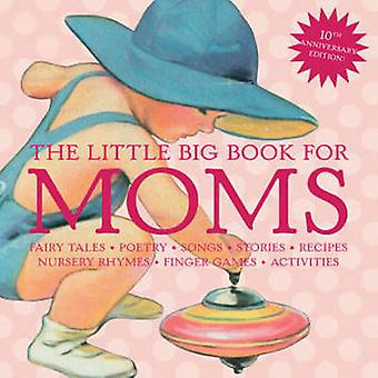 The Little Big Book for Moms - Fairytales - Nursery Rhymes - Recipes -