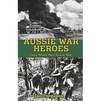 Aussie krigshjältar - 'de skall inte växa gammal' av Ian Ferguson - 978192